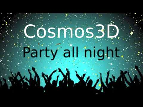 Cosmos3D - Party all night