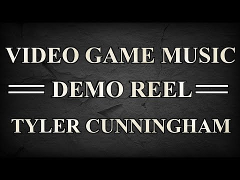 Tyler Cunningham - 2018 Video Game Music Demo Reel