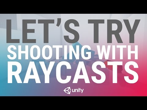 Let's Try: Shooting with Raycasts - Unity Learn