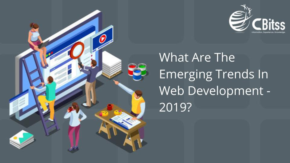 What Are The Emerging Trends In Web Development - 2019?