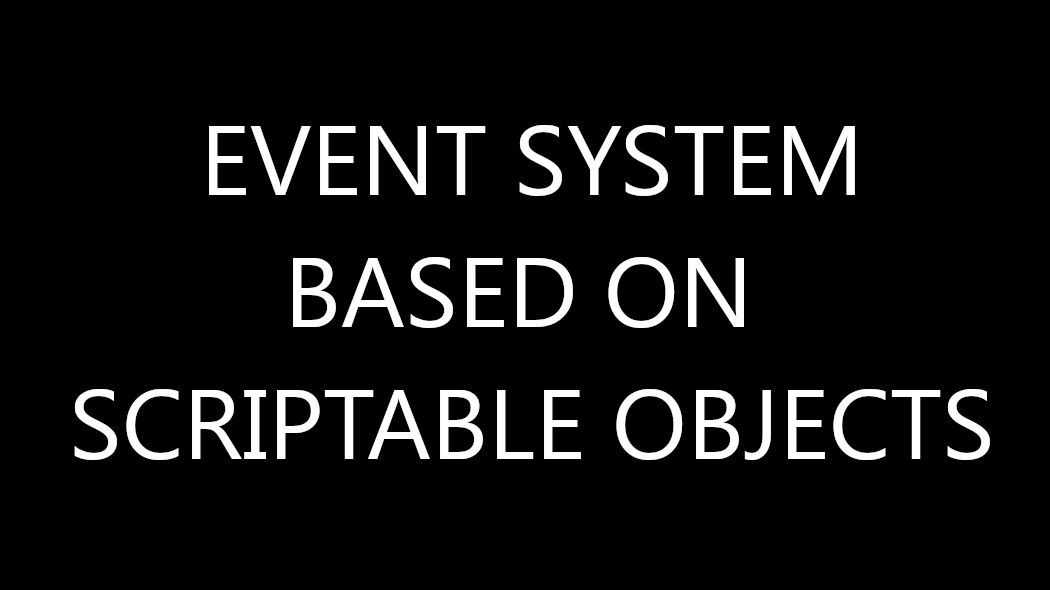 Event System Based on Scriptable Objects