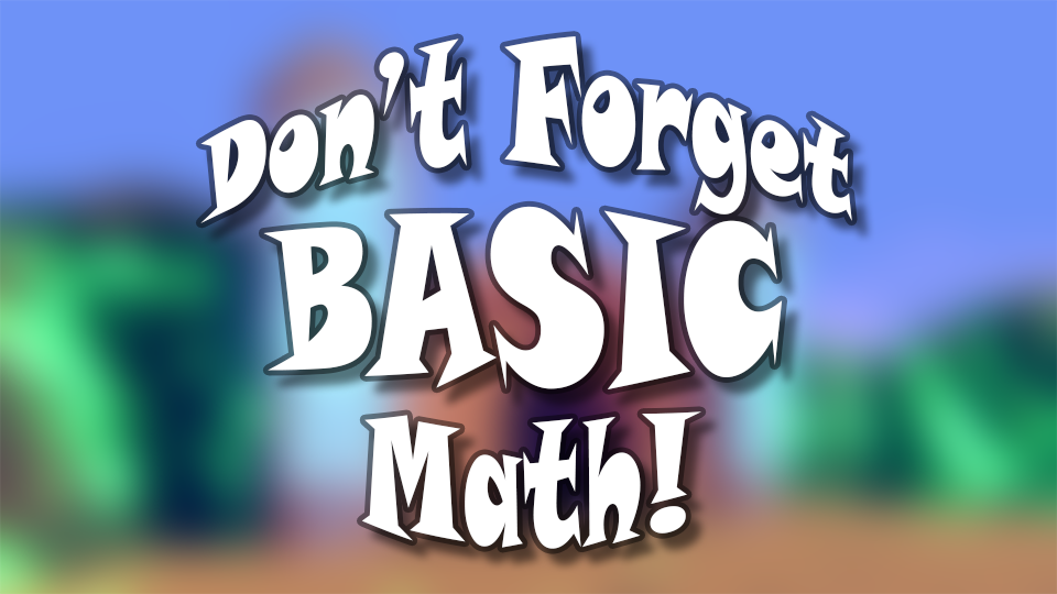 Don't Forget Basic Math!