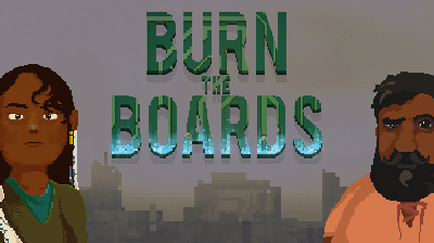 Burn The Boards: Making an unpleasant reality into an immersive gaming experience
