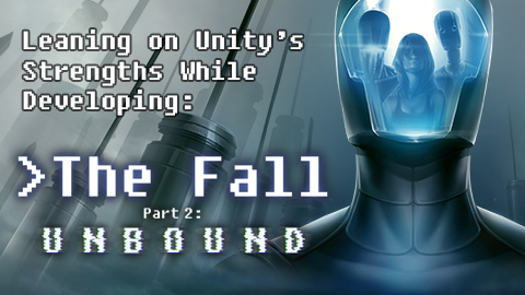 Leaning on Unity's strengths while developing The Fall.