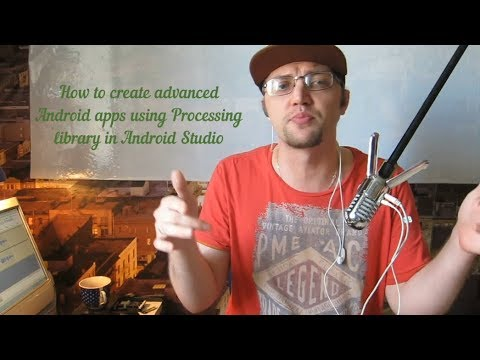 How to create advanced Android Apps using Processing library in Android Studio