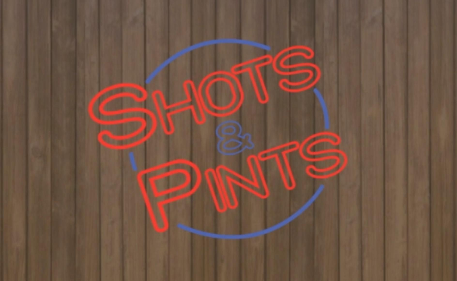 Shots & Pints