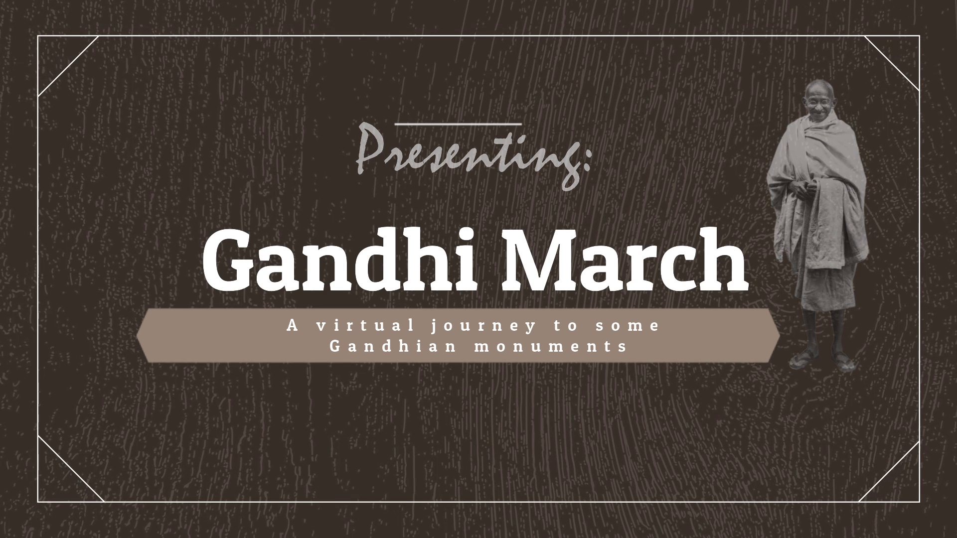 Gandhi March : A Virtual March to various Gandhian monuments .