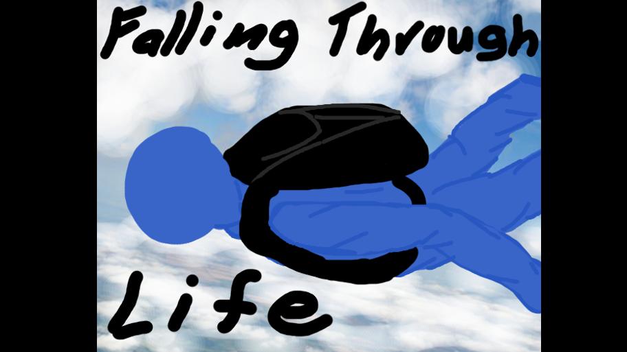 Falling Through Life