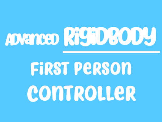 Advanced Rigidbody FirstPerson Controller