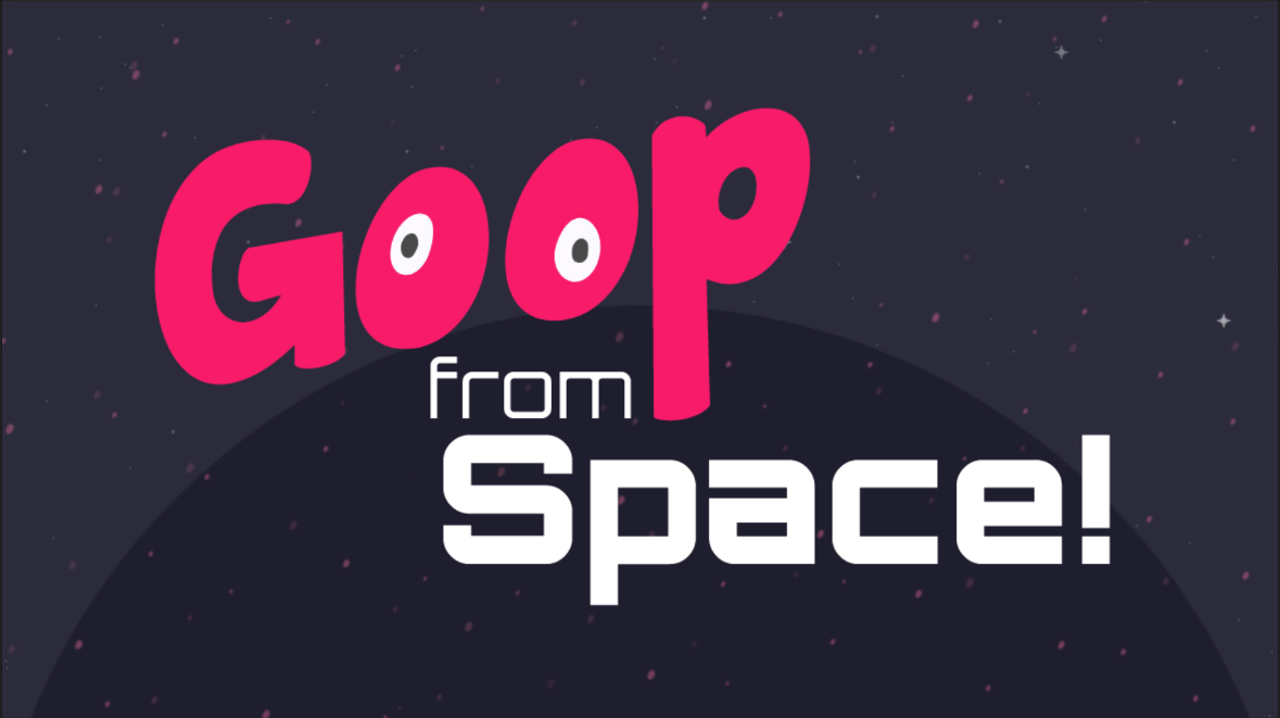 Goop from Space!