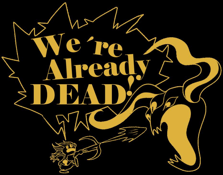 WE'RE ALREADY DEAD