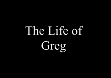 The Life of Greg