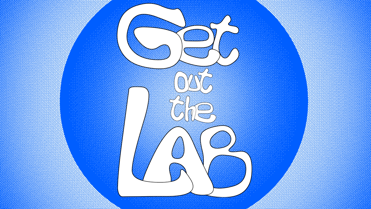 Get Out The Lab