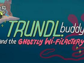TRUNDL.buddy and the Ghostly Wi-Filactery